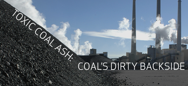 Toxic Coal Ash: Coal's Dirty Backside